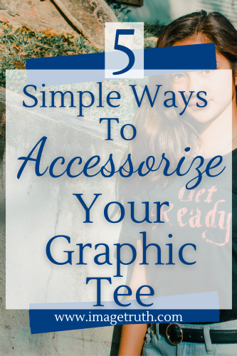 Woman with dark hair in a graphic tee that that says Be Ready with words 5 simple ways to accessorize your graphic tee